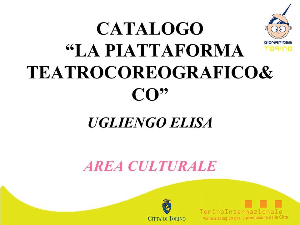 CATALOGO LA PIATTAFORMA TEATROCOREOGRAFICO& CO UGLIENGO ELISA AREA CULTURALE