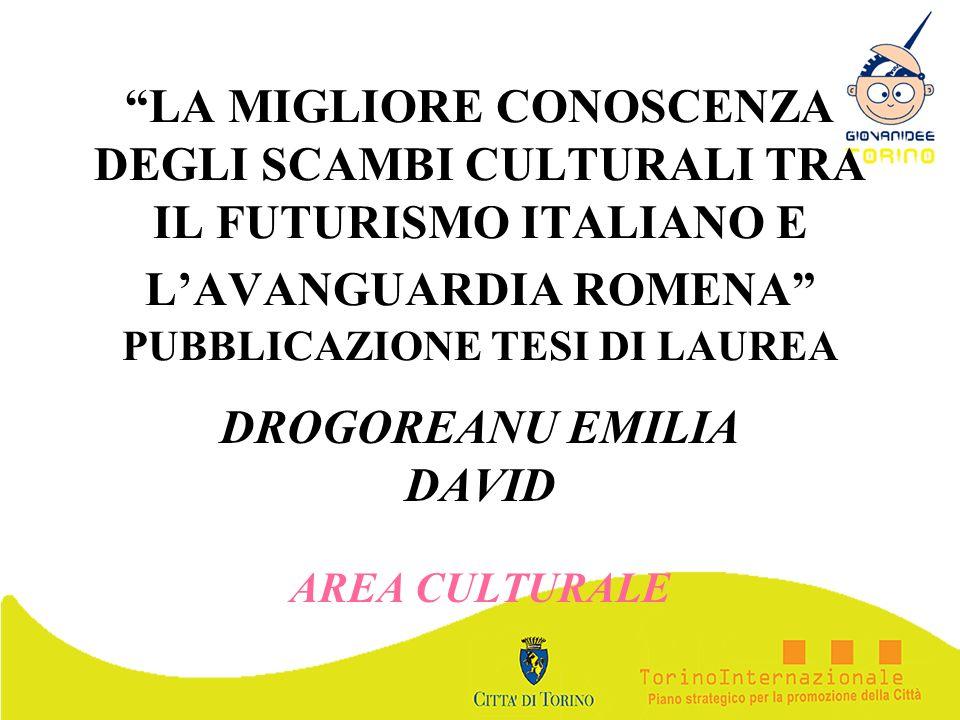 LA MIGLIORE CONOSCENZA DEGLI SCAMBI CULTURALI TRA IL FUTURISMO ITALIANO E LAVANGUARDIA ROMENA PUBBLICAZIONE TESI DI LAUREA DROGOREANU EMILIA DAVID ARE