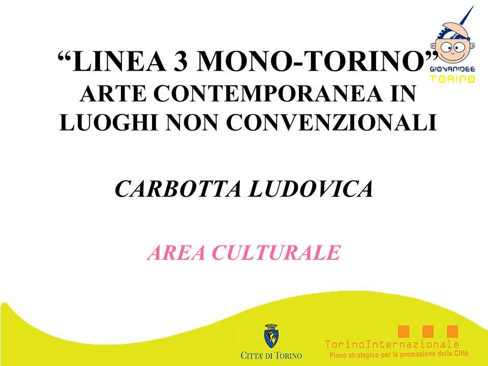 LINEA 3 MONO-TORINO ARTE CONTEMPORANEA IN LUOGHI NON CONVENZIONALI CARBOTTA LUDOVICA AREA CULTURALE