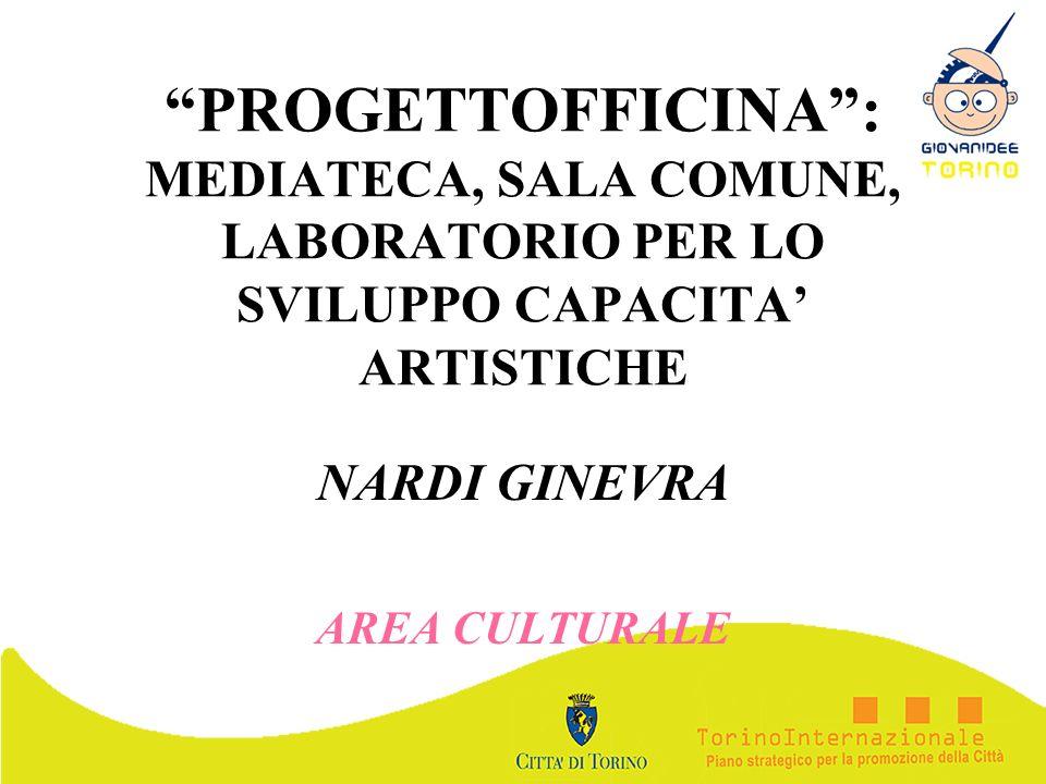 PROGETTOFFICINA: MEDIATECA, SALA COMUNE, LABORATORIO PER LO SVILUPPO CAPACITA ARTISTICHE NARDI GINEVRA AREA CULTURALE