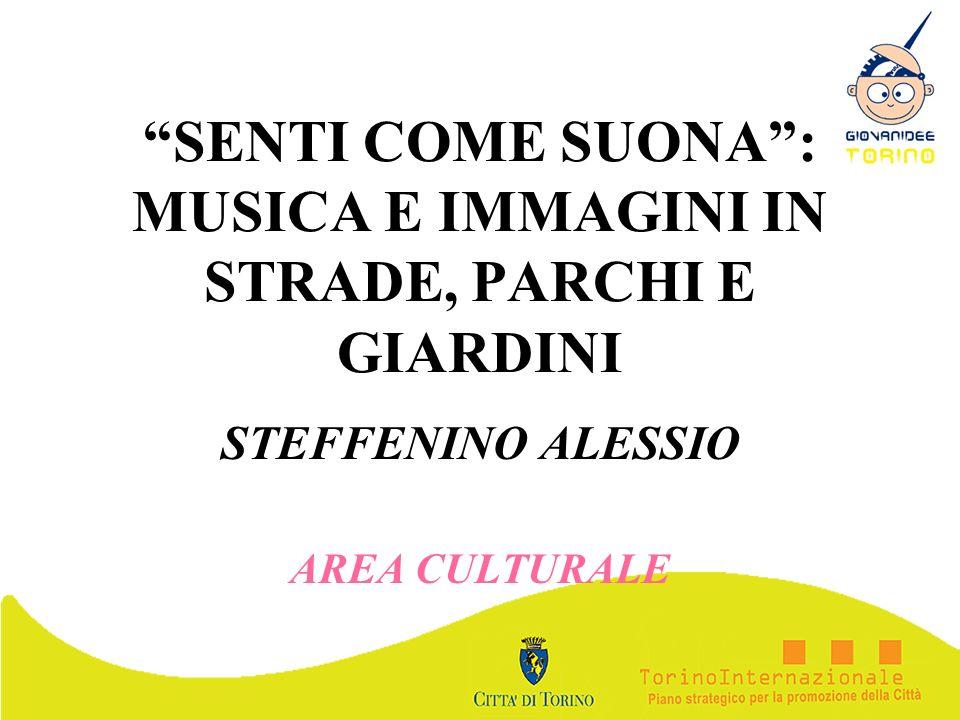 SENTI COME SUONA: MUSICA E IMMAGINI IN STRADE, PARCHI E GIARDINI STEFFENINO ALESSIO AREA CULTURALE