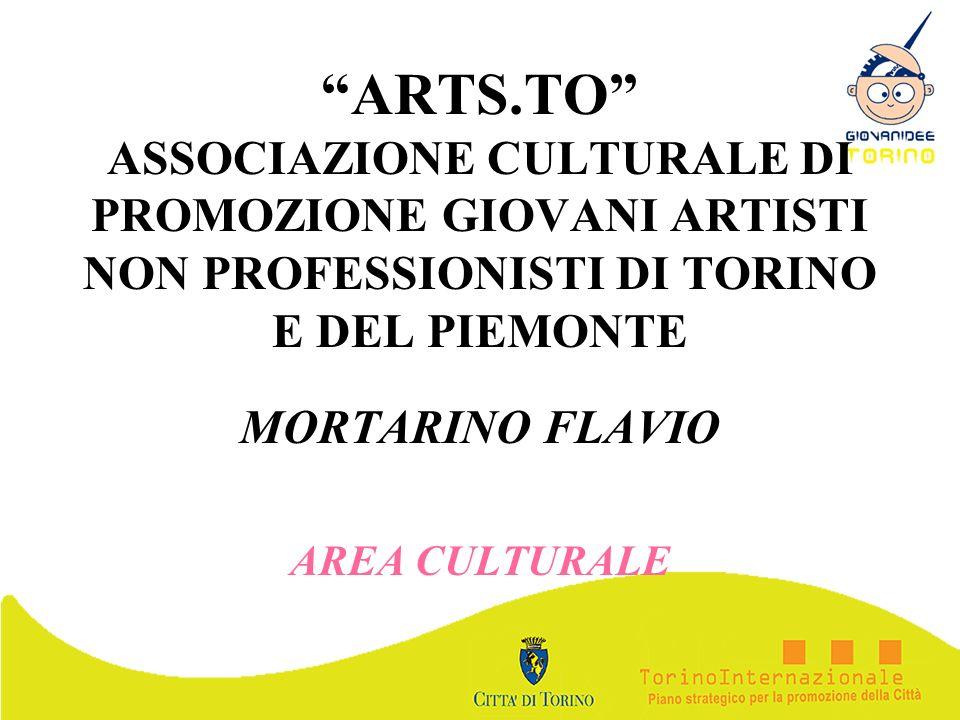 ARTS.TO ASSOCIAZIONE CULTURALE DI PROMOZIONE GIOVANI ARTISTI NON PROFESSIONISTI DI TORINO E DEL PIEMONTE MORTARINO FLAVIO AREA CULTURALE