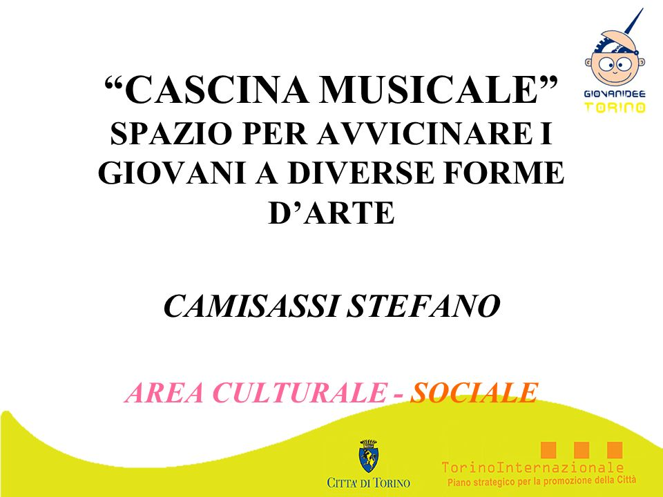 CASCINA MUSICALE SPAZIO PER AVVICINARE I GIOVANI A DIVERSE FORME DARTE CAMISASSI STEFANO AREA CULTURALE - SOCIALE