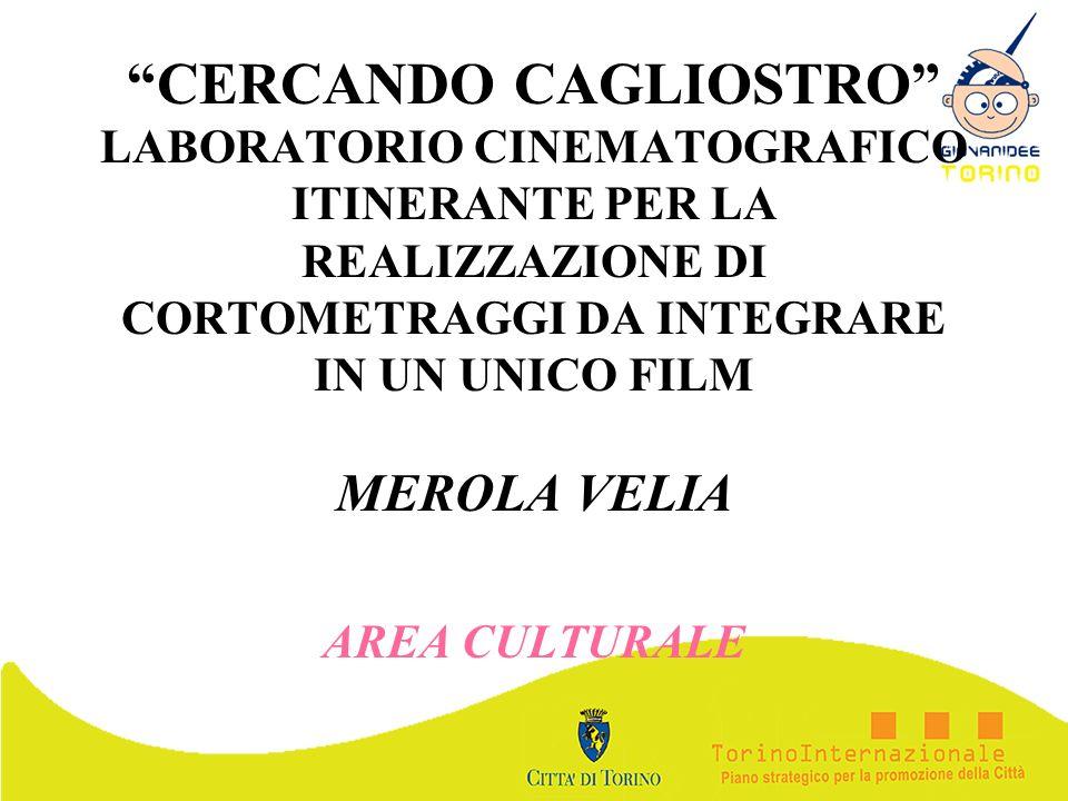 CERCANDO CAGLIOSTRO LABORATORIO CINEMATOGRAFICO ITINERANTE PER LA REALIZZAZIONE DI CORTOMETRAGGI DA INTEGRARE IN UN UNICO FILM MEROLA VELIA AREA CULTU