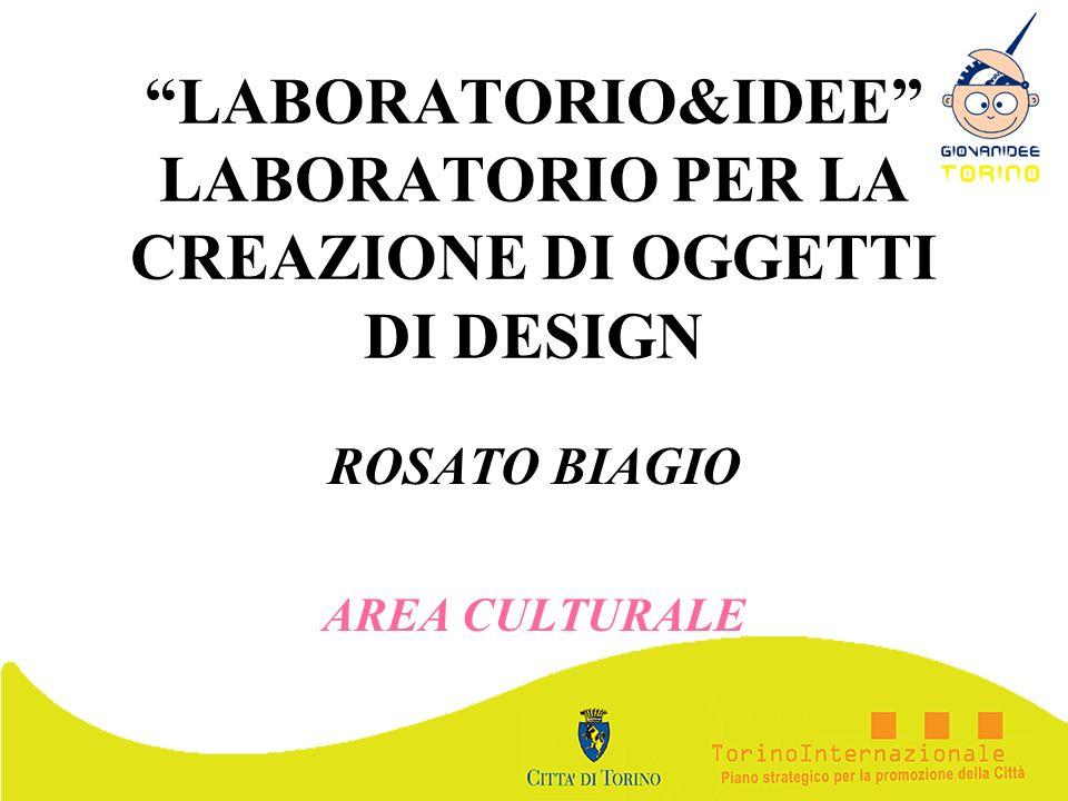LABORATORIO&IDEE LABORATORIO PER LA CREAZIONE DI OGGETTI DI DESIGN ROSATO BIAGIO AREA CULTURALE