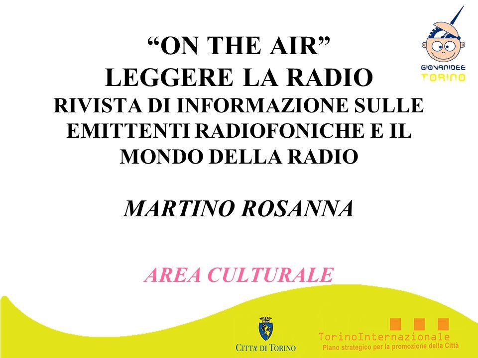 ON THE AIR LEGGERE LA RADIO RIVISTA DI INFORMAZIONE SULLE EMITTENTI RADIOFONICHE E IL MONDO DELLA RADIO MARTINO ROSANNA AREA CULTURALE