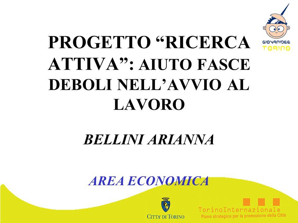 PROGETTO RICERCA ATTIVA: AIUTO FASCE DEBOLI NELLAVVIO AL LAVORO BELLINI ARIANNA AREA ECONOMICA