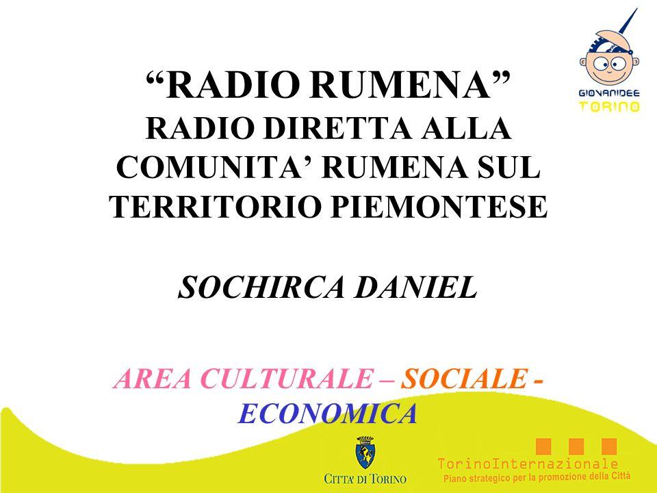 RADIO RUMENA RADIO DIRETTA ALLA COMUNITA RUMENA SUL TERRITORIO PIEMONTESE SOCHIRCA DANIEL AREA CULTURALE – SOCIALE - ECONOMICA