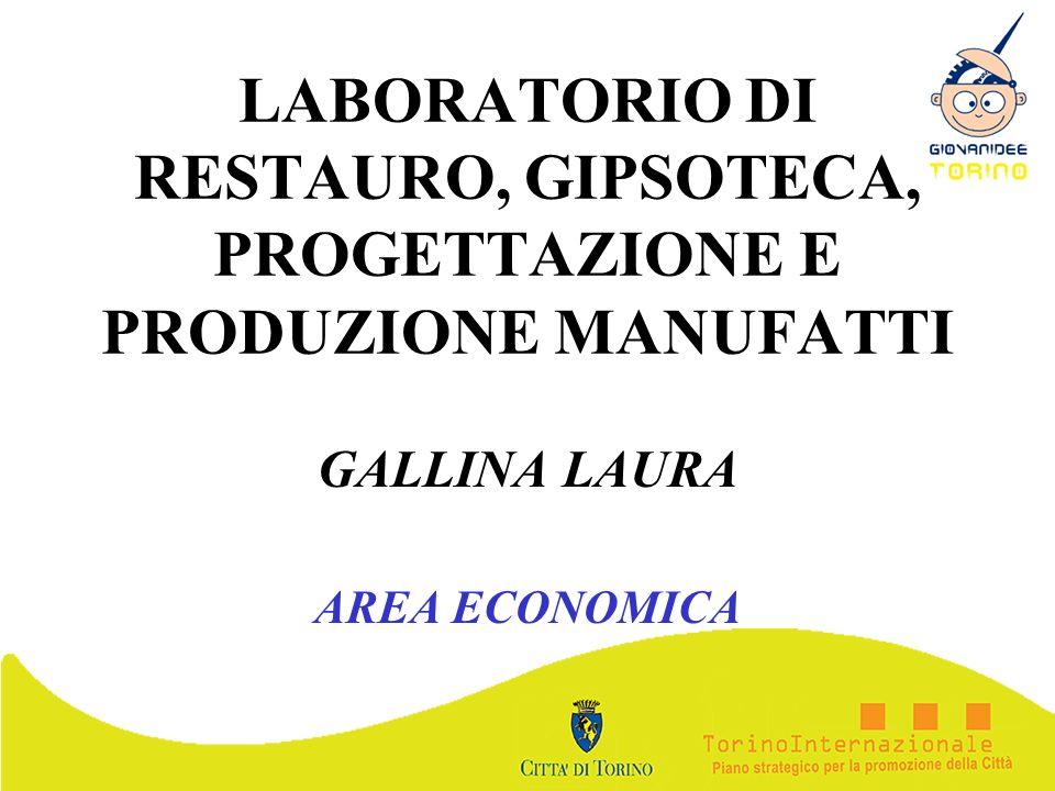 LABORATORIO DI RESTAURO, GIPSOTECA, PROGETTAZIONE E PRODUZIONE MANUFATTI GALLINA LAURA AREA ECONOMICA