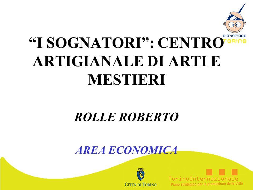 I SOGNATORI: CENTRO ARTIGIANALE DI ARTI E MESTIERI ROLLE ROBERTO AREA ECONOMICA