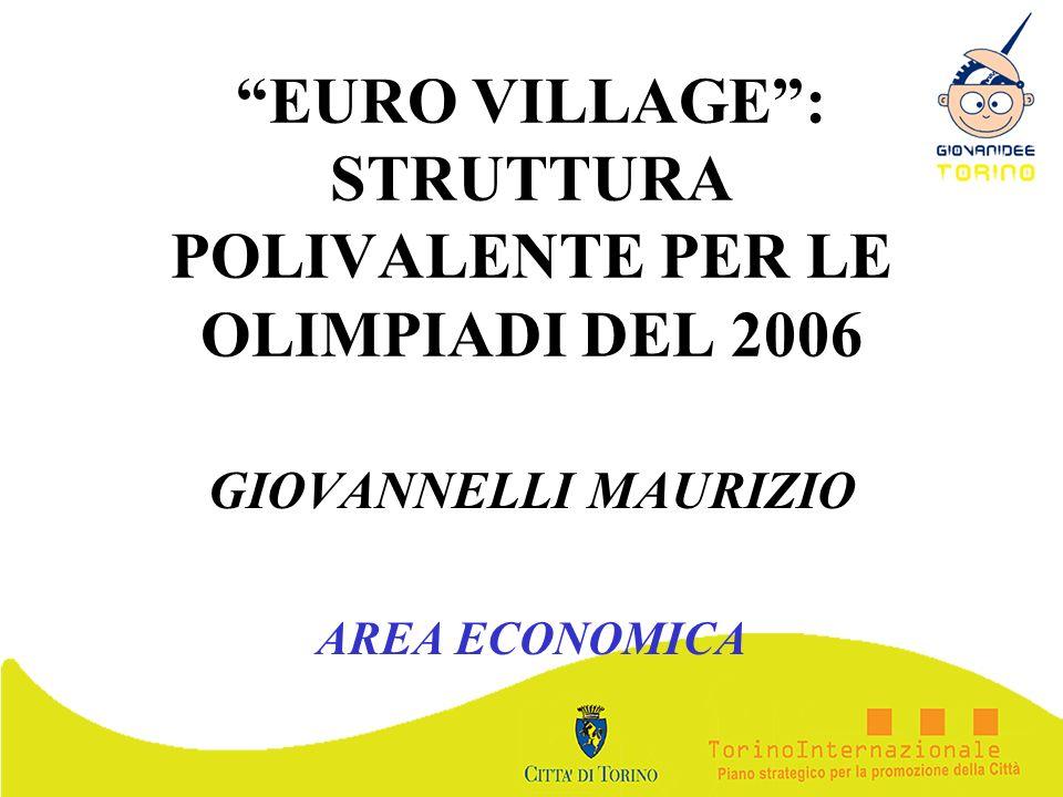EURO VILLAGE: STRUTTURA POLIVALENTE PER LE OLIMPIADI DEL 2006 GIOVANNELLI MAURIZIO AREA ECONOMICA