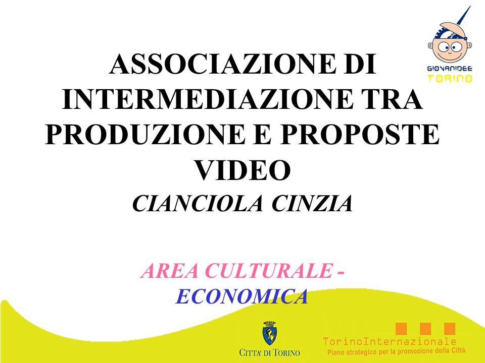 ASSOCIAZIONE DI INTERMEDIAZIONE TRA PRODUZIONE E PROPOSTE VIDEO CIANCIOLA CINZIA AREA CULTURALE - ECONOMICA