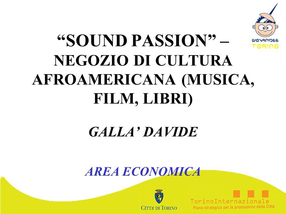 SOUND PASSION – NEGOZIO DI CULTURA AFROAMERICANA (MUSICA, FILM, LIBRI) GALLA DAVIDE AREA ECONOMICA
