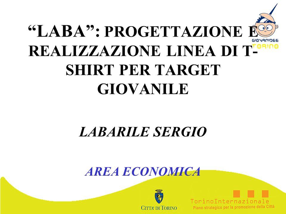 LABA: PROGETTAZIONE E REALIZZAZIONE LINEA DI T- SHIRT PER TARGET GIOVANILE LABARILE SERGIO AREA ECONOMICA