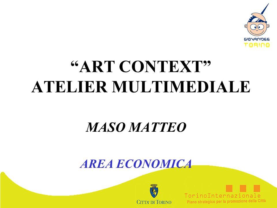 ART CONTEXT ATELIER MULTIMEDIALE MASO MATTEO AREA ECONOMICA