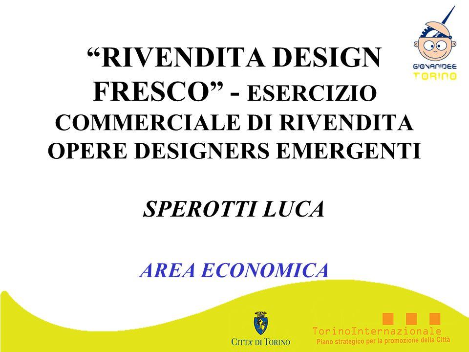 RIVENDITA DESIGN FRESCO - ESERCIZIO COMMERCIALE DI RIVENDITA OPERE DESIGNERS EMERGENTI SPEROTTI LUCA AREA ECONOMICA