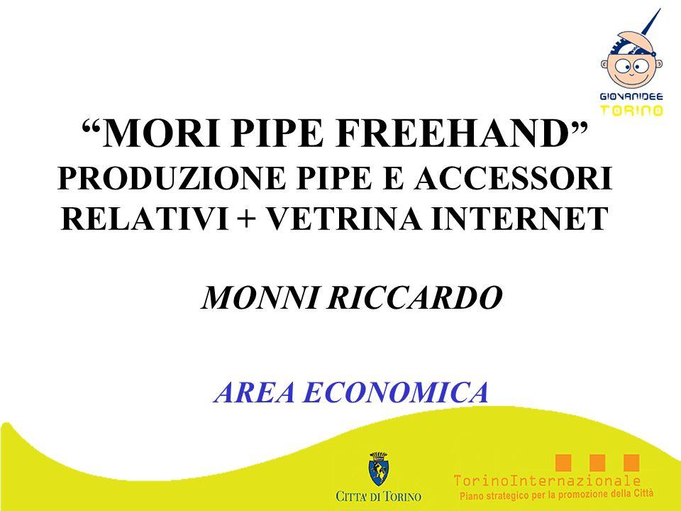 MORI PIPE FREEHAND PRODUZIONE PIPE E ACCESSORI RELATIVI + VETRINA INTERNET MONNI RICCARDO AREA ECONOMICA