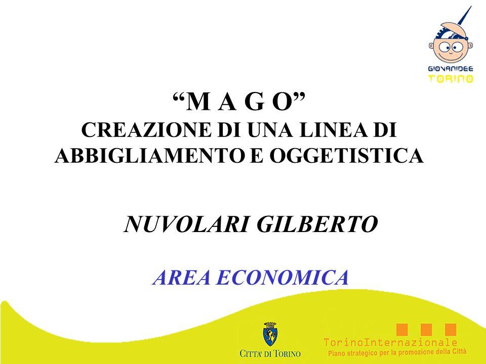 M A G O CREAZIONE DI UNA LINEA DI ABBIGLIAMENTO E OGGETISTICA NUVOLARI GILBERTO AREA ECONOMICA