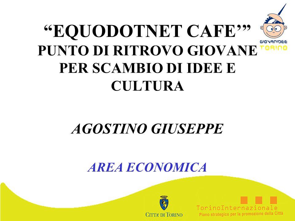 EQUODOTNET CAFE PUNTO DI RITROVO GIOVANE PER SCAMBIO DI IDEE E CULTURA AGOSTINO GIUSEPPE AREA ECONOMICA