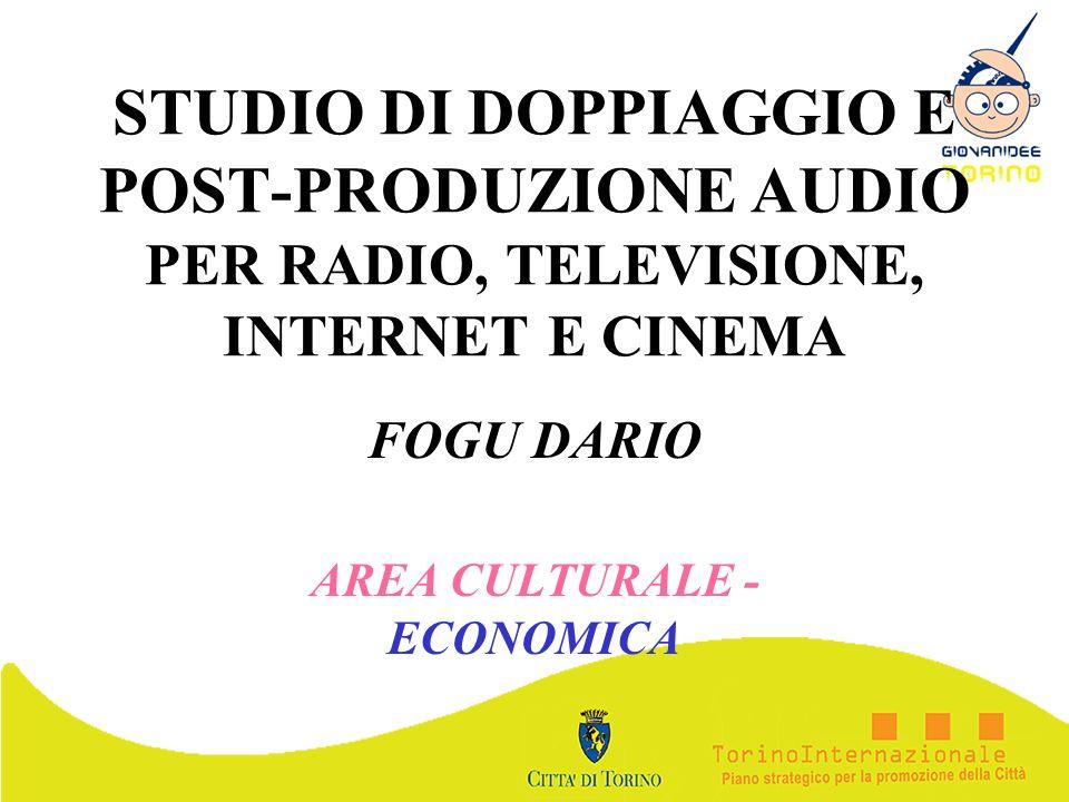 STUDIO DI DOPPIAGGIO E POST-PRODUZIONE AUDIO PER RADIO, TELEVISIONE, INTERNET E CINEMA FOGU DARIO AREA CULTURALE - ECONOMICA