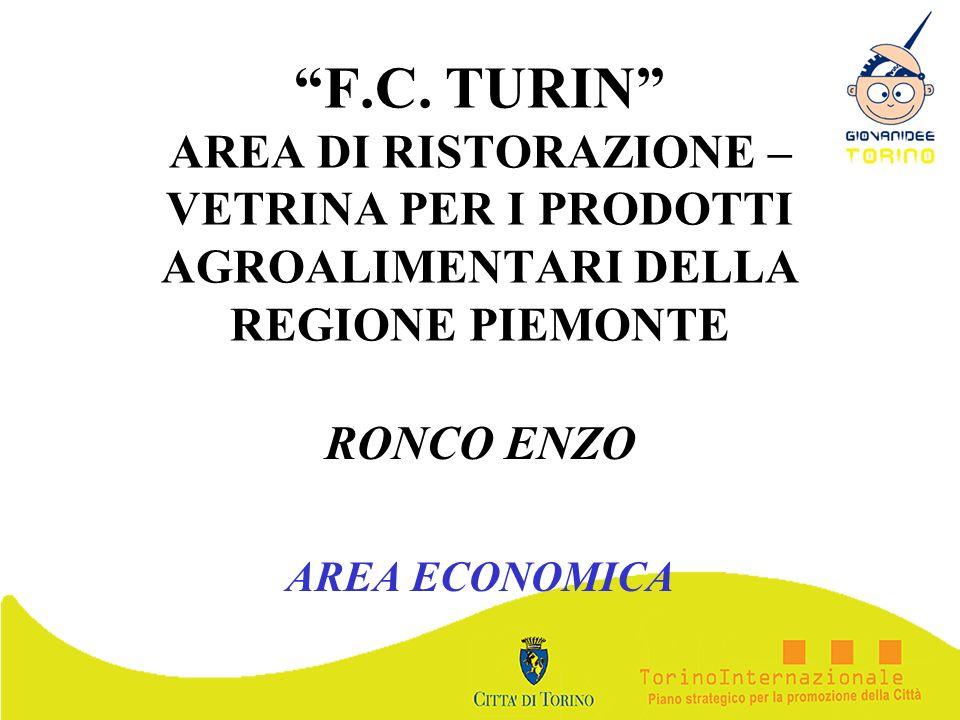 F.C. TURIN AREA DI RISTORAZIONE – VETRINA PER I PRODOTTI AGROALIMENTARI DELLA REGIONE PIEMONTE RONCO ENZO AREA ECONOMICA