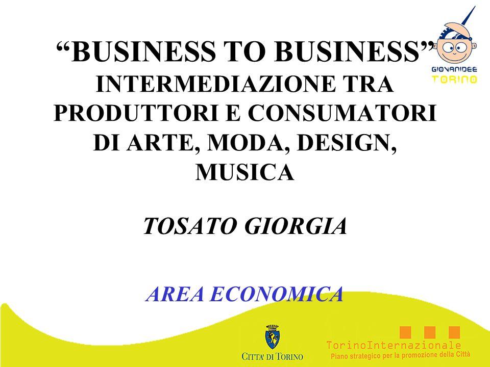 BUSINESS TO BUSINESS INTERMEDIAZIONE TRA PRODUTTORI E CONSUMATORI DI ARTE, MODA, DESIGN, MUSICA TOSATO GIORGIA AREA ECONOMICA