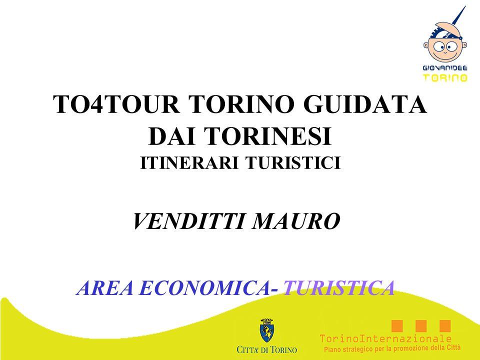 TO4TOUR TORINO GUIDATA DAI TORINESI ITINERARI TURISTICI VENDITTI MAURO AREA ECONOMICA- TURISTICA