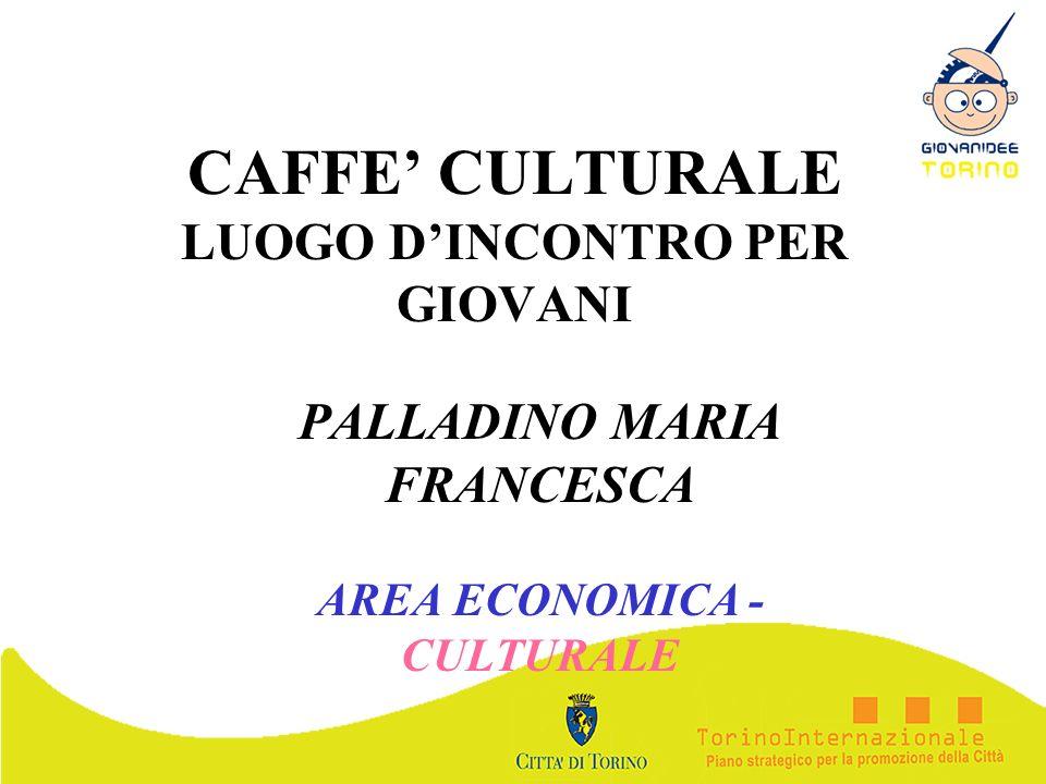 CAFFE CULTURALE LUOGO DINCONTRO PER GIOVANI PALLADINO MARIA FRANCESCA AREA ECONOMICA - CULTURALE