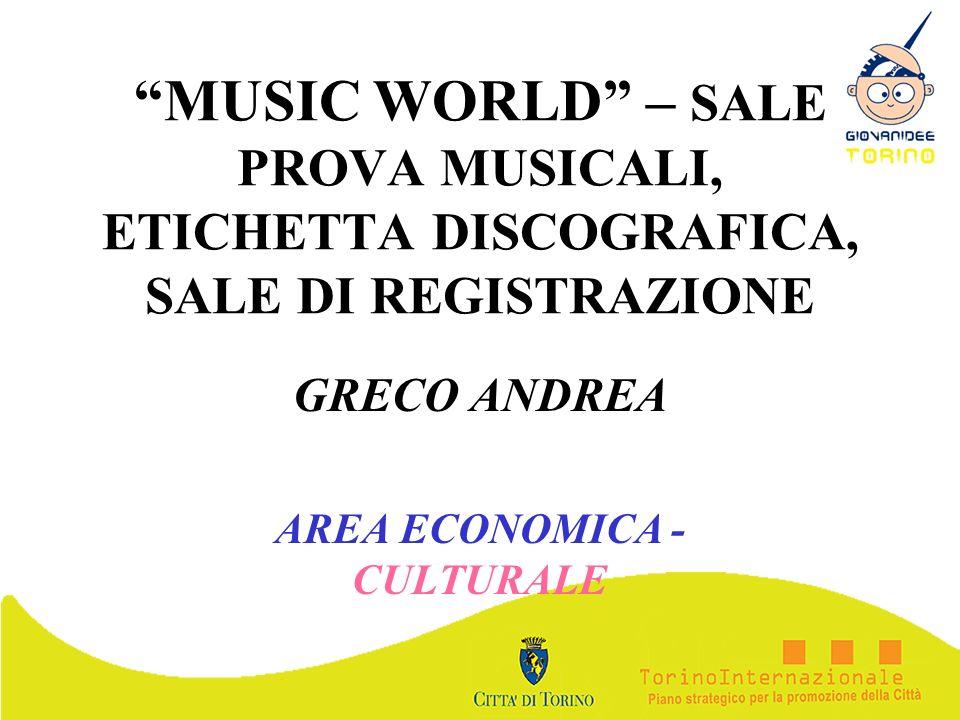 MUSIC WORLD – SALE PROVA MUSICALI, ETICHETTA DISCOGRAFICA, SALE DI REGISTRAZIONE GRECO ANDREA AREA ECONOMICA - CULTURALE