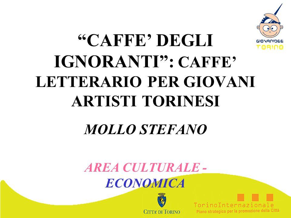 CAFFE DEGLI IGNORANTI: CAFFE LETTERARIO PER GIOVANI ARTISTI TORINESI MOLLO STEFANO AREA CULTURALE - ECONOMICA