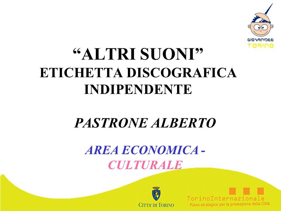 ALTRI SUONI ETICHETTA DISCOGRAFICA INDIPENDENTE PASTRONE ALBERTO AREA ECONOMICA - CULTURALE