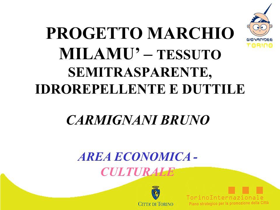 PROGETTO MARCHIO MILAMU – TESSUTO SEMITRASPARENTE, IDROREPELLENTE E DUTTILE CARMIGNANI BRUNO AREA ECONOMICA - CULTURALE