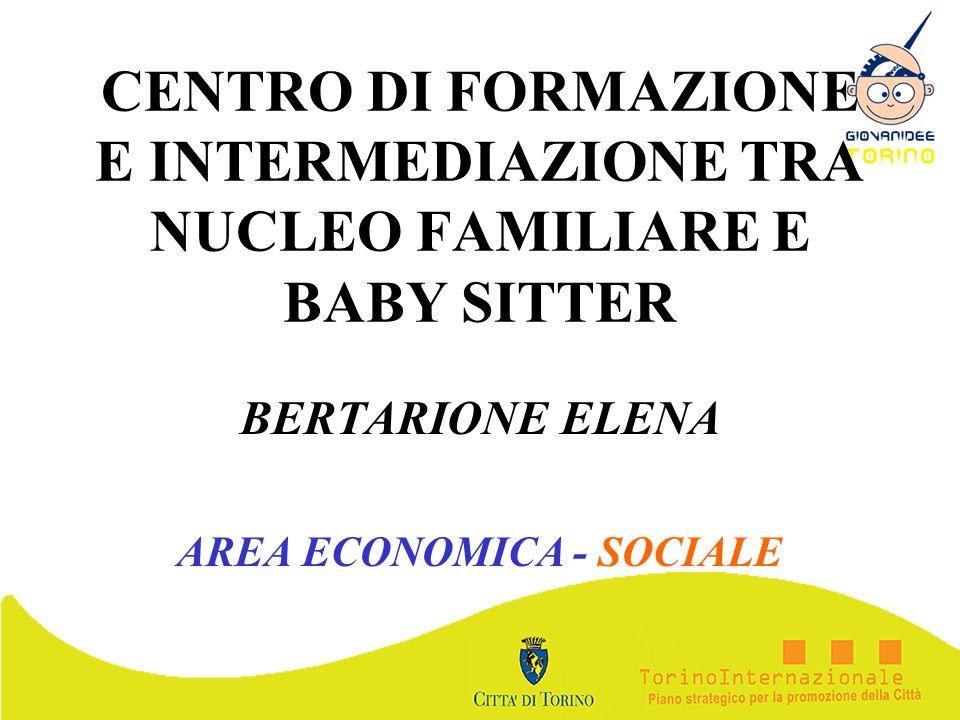 CENTRO DI FORMAZIONE E INTERMEDIAZIONE TRA NUCLEO FAMILIARE E BABY SITTER BERTARIONE ELENA AREA ECONOMICA - SOCIALE