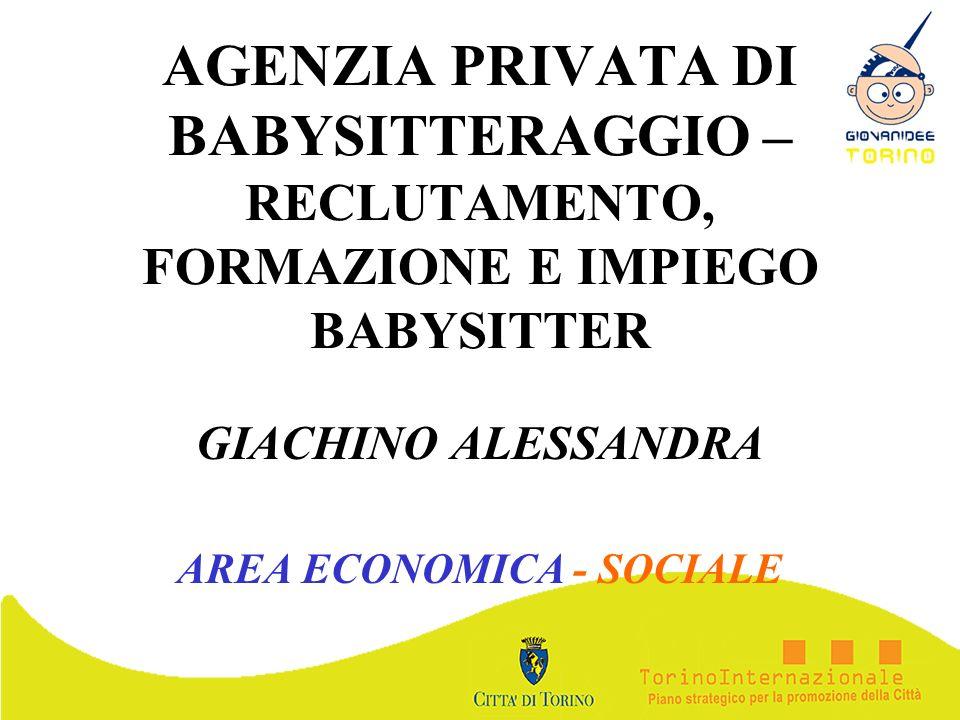 AGENZIA PRIVATA DI BABYSITTERAGGIO – RECLUTAMENTO, FORMAZIONE E IMPIEGO BABYSITTER GIACHINO ALESSANDRA AREA ECONOMICA - SOCIALE