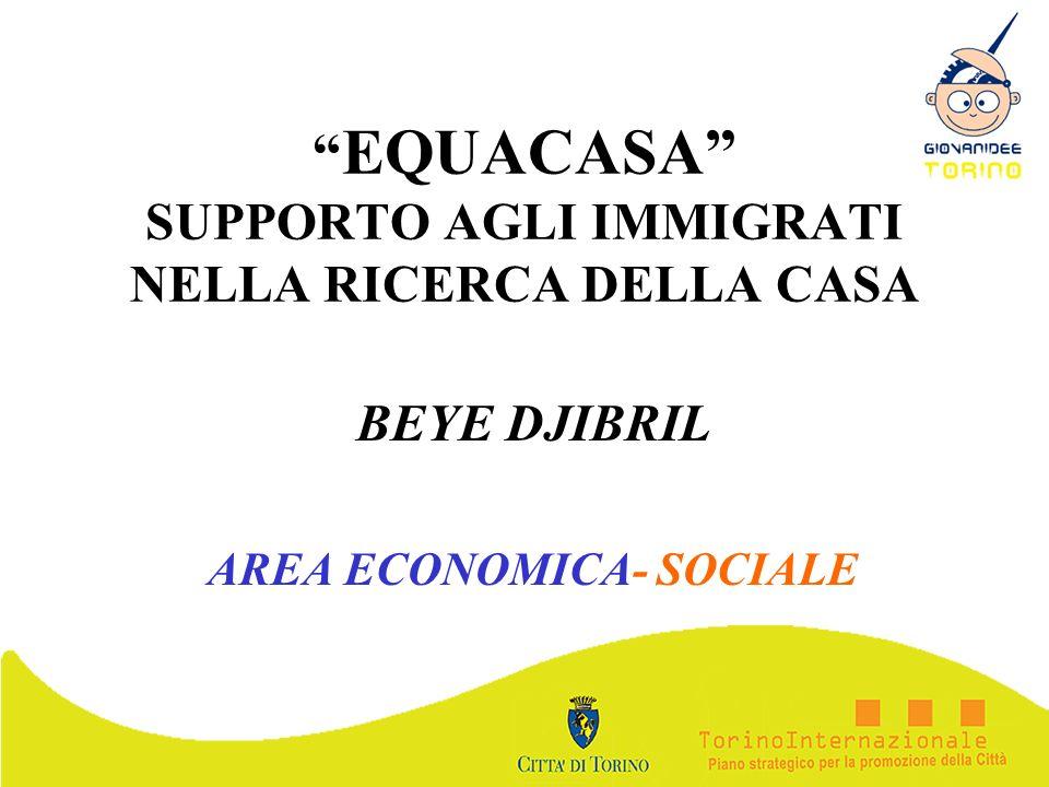 EQUACASA SUPPORTO AGLI IMMIGRATI NELLA RICERCA DELLA CASA BEYE DJIBRIL AREA ECONOMICA- SOCIALE