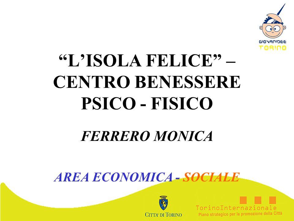 LISOLA FELICE – CENTRO BENESSERE PSICO - FISICO FERRERO MONICA AREA ECONOMICA - SOCIALE