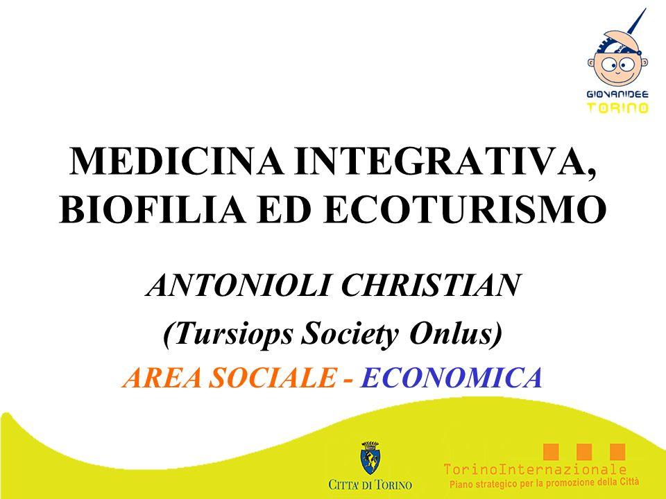 MEDICINA INTEGRATIVA, BIOFILIA ED ECOTURISMO ANTONIOLI CHRISTIAN (Tursiops Society Onlus) AREA SOCIALE - ECONOMICA
