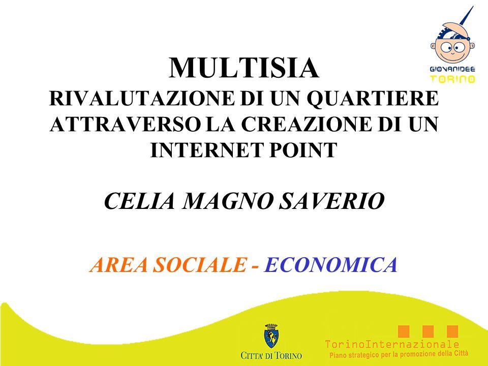 MULTISIA RIVALUTAZIONE DI UN QUARTIERE ATTRAVERSO LA CREAZIONE DI UN INTERNET POINT CELIA MAGNO SAVERIO AREA SOCIALE - ECONOMICA