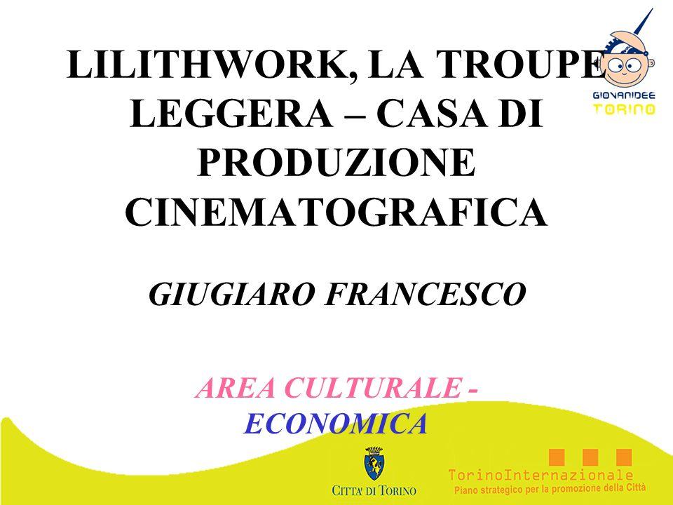 LILITHWORK, LA TROUPE LEGGERA – CASA DI PRODUZIONE CINEMATOGRAFICA GIUGIARO FRANCESCO AREA CULTURALE - ECONOMICA