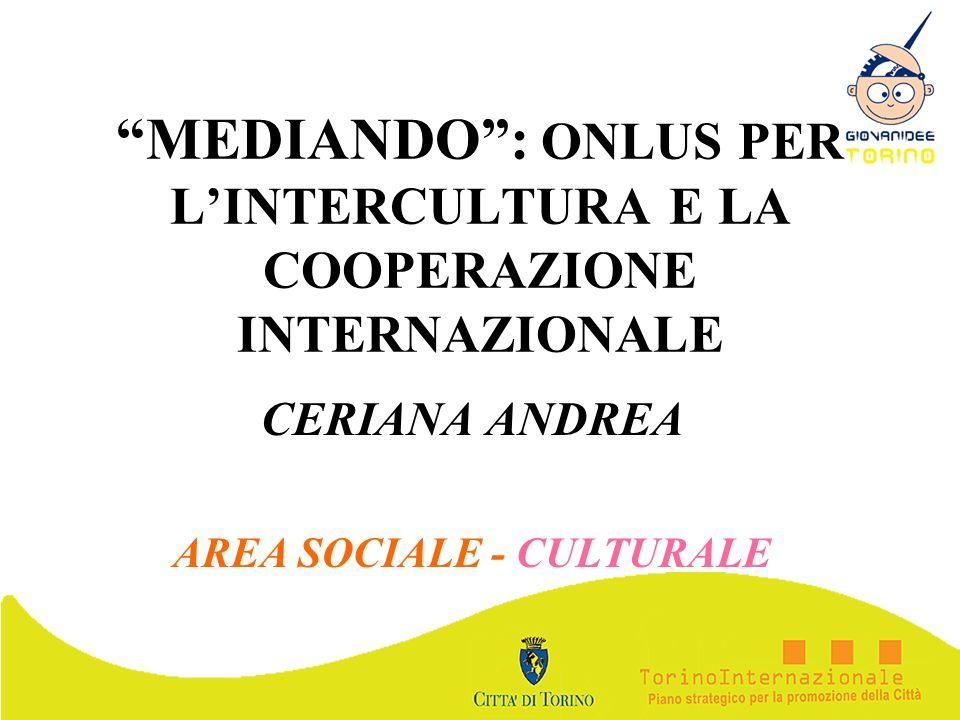 MEDIANDO: ONLUS PER LINTERCULTURA E LA COOPERAZIONE INTERNAZIONALE CERIANA ANDREA AREA SOCIALE - CULTURALE