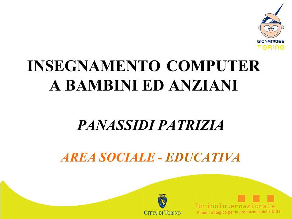 INSEGNAMENTO COMPUTER A BAMBINI ED ANZIANI PANASSIDI PATRIZIA AREA SOCIALE - EDUCATIVA