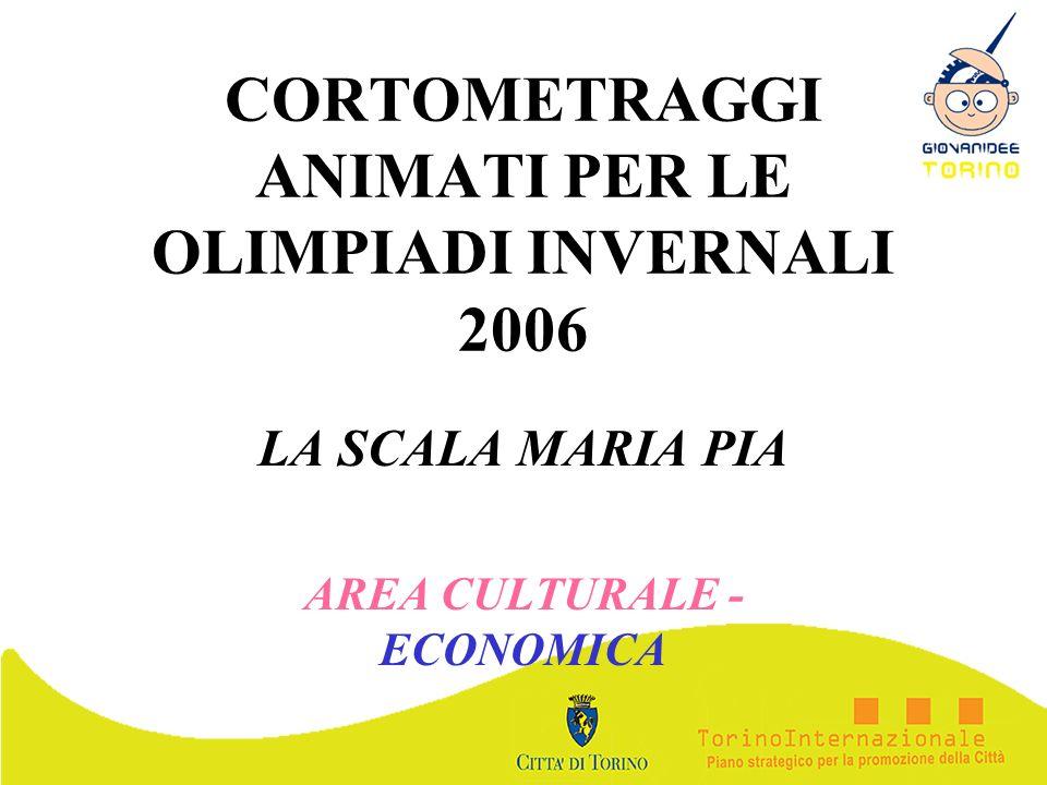 CORTOMETRAGGI ANIMATI PER LE OLIMPIADI INVERNALI 2006 LA SCALA MARIA PIA AREA CULTURALE - ECONOMICA