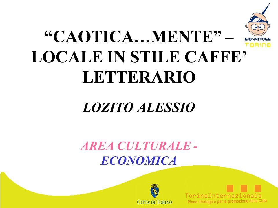 CAOTICA…MENTE – LOCALE IN STILE CAFFE LETTERARIO LOZITO ALESSIO AREA CULTURALE - ECONOMICA