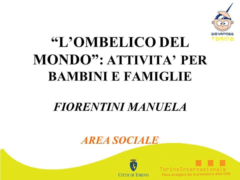 LOMBELICO DEL MONDO: ATTIVITA PER BAMBINI E FAMIGLIE FIORENTINI MANUELA AREA SOCIALE