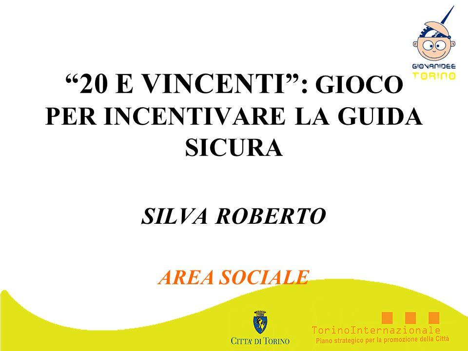 20 E VINCENTI: GIOCO PER INCENTIVARE LA GUIDA SICURA SILVA ROBERTO AREA SOCIALE