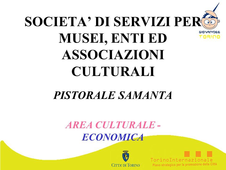 SOCIETA DI SERVIZI PER MUSEI, ENTI ED ASSOCIAZIONI CULTURALI PISTORALE SAMANTA AREA CULTURALE - ECONOMICA