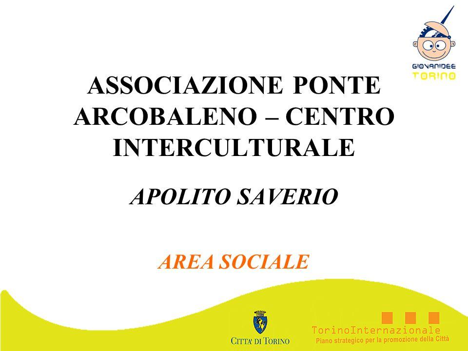 ASSOCIAZIONE PONTE ARCOBALENO – CENTRO INTERCULTURALE APOLITO SAVERIO AREA SOCIALE