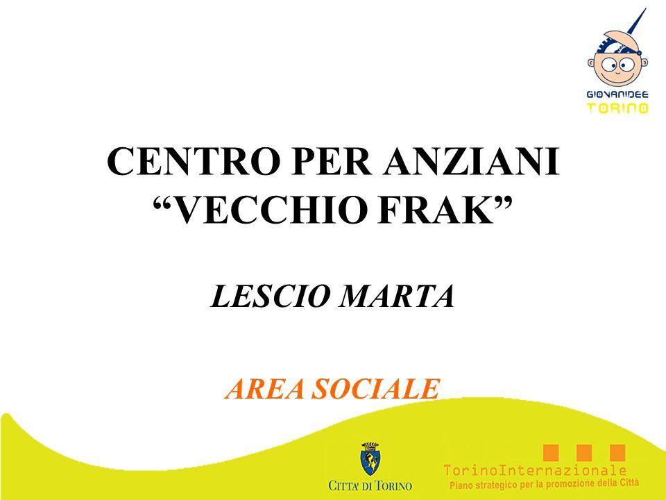 CENTRO PER ANZIANI VECCHIO FRAK LESCIO MARTA AREA SOCIALE