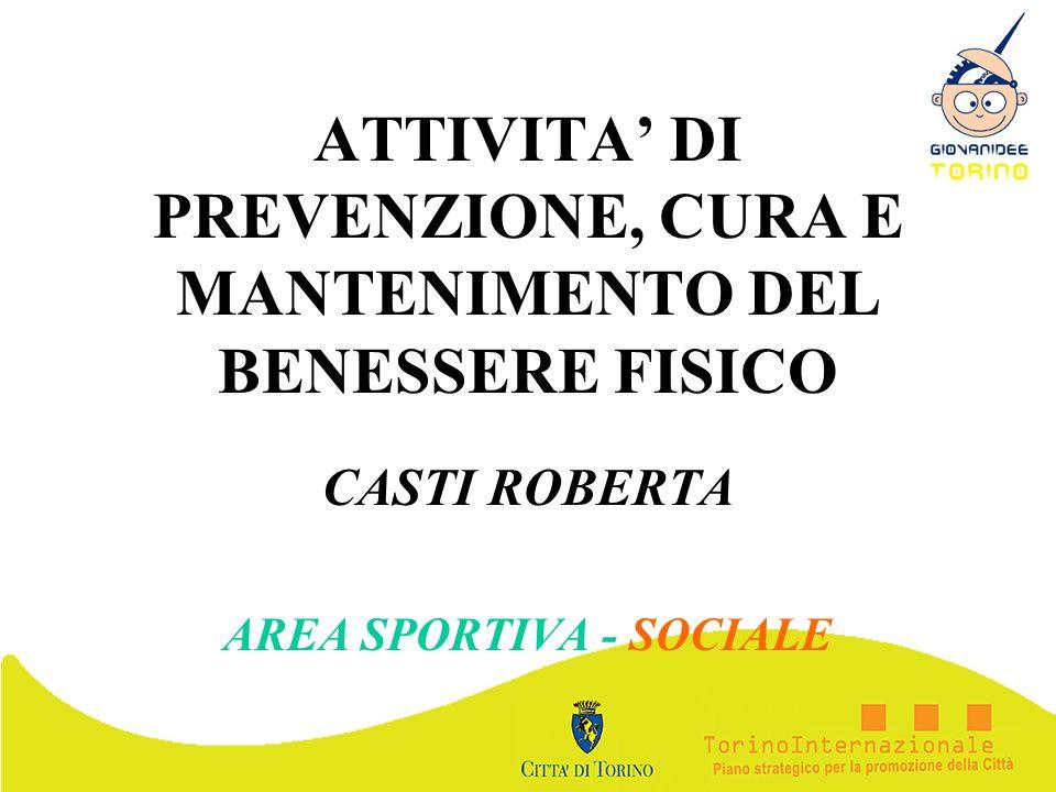 ATTIVITA DI PREVENZIONE, CURA E MANTENIMENTO DEL BENESSERE FISICO CASTI ROBERTA AREA SPORTIVA - SOCIALE