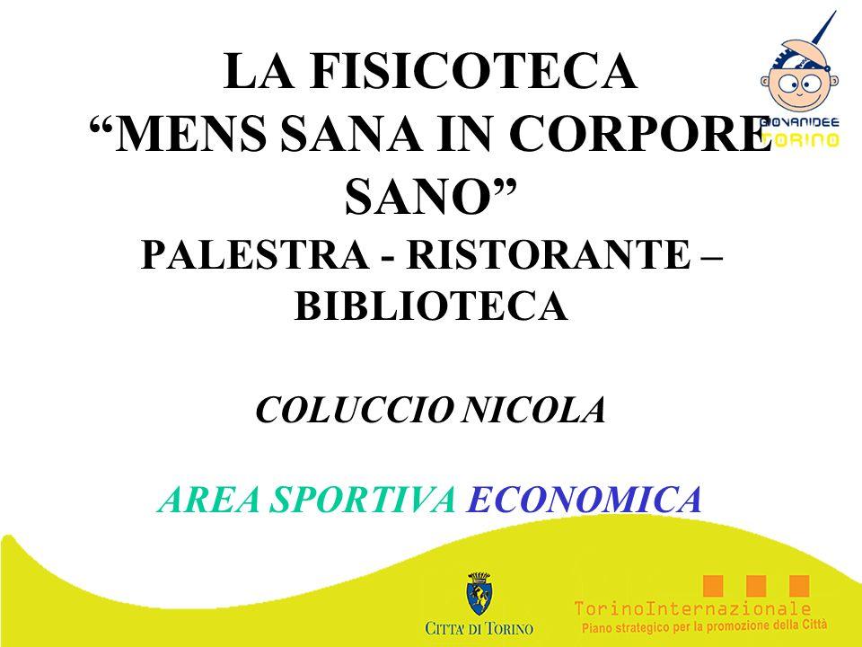 LA FISICOTECA MENS SANA IN CORPORE SANO PALESTRA - RISTORANTE – BIBLIOTECA COLUCCIO NICOLA AREA SPORTIVA ECONOMICA